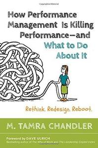 How Performance Management Is Killing Performance — and What to Do About It: Rethink. Redesign. Reboot (repost)
