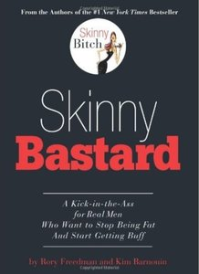 Skinny Bastard A Kick in the Ass for Real Men Who Want to Stop Being Fat and Start Getting Buff