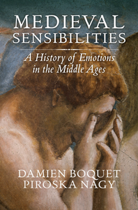 Medieval Sensibilities : A History of Emotions in the Middle Ages