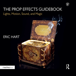 The Prop Effects Guidebook : Lights, Motion, Sound, and Magic
