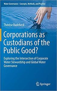 Corporations as Custodians of the Public Good?: Exploring the Intersection of Corporate Water Stewardship and Global Wat
