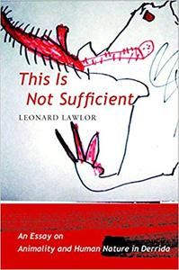 This Is Not Sufficient: An Essay on Animality and Human Nature in Derrida (Repost)
