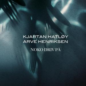 Arve Henriksen & Kjartan Hatløy - Noko driv på (2017)