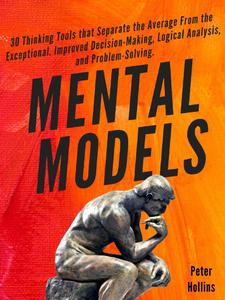 Mental Models: 30 Thinking Tools that Separate the Average From the Exceptional