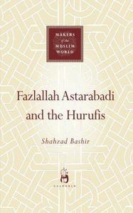 Fazlallah Astarabadi and the Hurufis (Makers of the Muslim World)