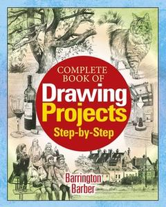 «Complete Book of Drawing Projects Step by Step» by Barrington Barber