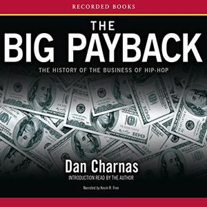 The Big Payback: The History of the Business of Hip-Hop [Audiobook] {Repost}