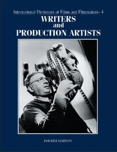 International Dictionary of Films and Filmmakers. Volume 4. Writers and Production Artists