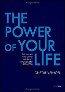 The Power of Your Life: The Sanlam Century of Insurance Empowerment, 1918-2018 by Grietjie Verhoef