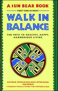 «Walk in Balance: The Path to Healthy, Happy, Harmonious Living» by Sun Bear,Wabun Wind