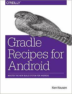 Gradle Recipes for Android: Master the New Build System for Android