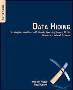Data Hiding: Exposing Concealed Data in Multimedia, Operating Systems, Mobile Devices and Network Protocols 1st edition by Ragg
