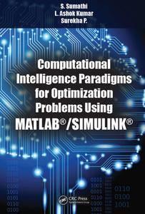 """""""Computational Intelligence Paradigms for Optimization Problems Using MATLAB®/SIMULINK®"""" by S. Sumathi, et al."""