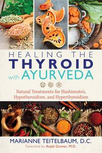 Healing the Thyroid with Ayurveda: Natural Treatments for Hashimoto's, Hypothyroidism, and Hyperthyroidism