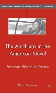 The Anti-Hero in the American Novel: From Joseph Heller to Kurt Vonnegut (American Literature Readings in the Twenty-First Cent