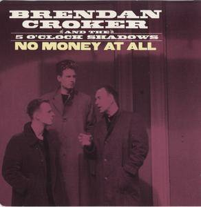Brendan Croker And The 5 O'Clock Shadows - No Money At All (1989)