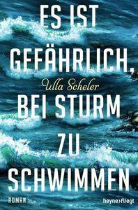 Scheler, Ulla - Es ist gefährlich, bei Sturm zu schwimmen