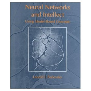 """Leonid I. Perlovsky, """"Neural Networks and Intellect: Using Model-Based Concepts"""""""