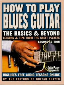 How to Play Blues Guitar: The Basics and Beyonds, 2nd Edition