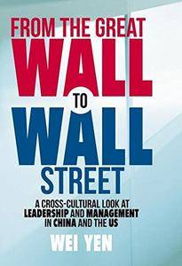 From the Great Wall to Wall Street: A Cross-Cultural Look at Leadership and Management in China and the US [Repost]