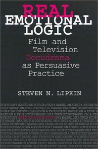 Real Emotional Logic: Film and Television Docudrama as Persuasive Practice