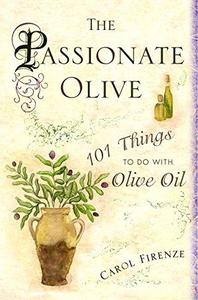 The Passionate Olive: 101 Things to Do with Olive Oil (Repost)
