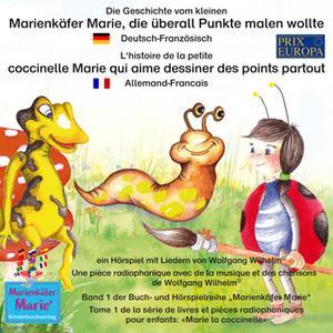«Die Geschichte vom kleinen Marienkäfer Marie, die überall Punkte malen wollte - Deutsch-Französisch» by Wolfgang Wilhel