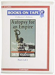 Autopsy For An Empire: The Seven Leaders Who Built The Soviet Regime [Audiobook]