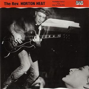 """The Rev. Horton Heat - Psychobilly Freakout/Baby You Know Who (7"""" Single) (1990) {Sub Pop}"""