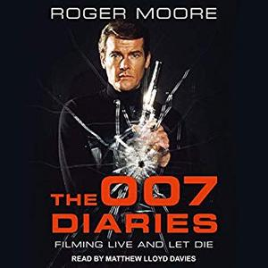 The 007 Diaries: Filming Live and Let Die [Audiobook]