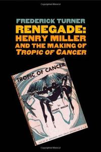 "Renegade: Henry Miller and the Making of ""Tropic of Cancer"""