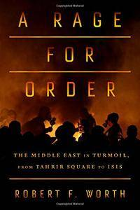 A Rage for Order: The Middle East in Turmoil, from Tahrir Square to ISIS (Repost)