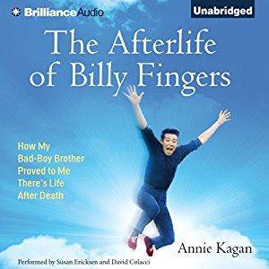 The Afterlife of Billy Fingers: How My Bad-Boy Brother Proved to Me There's Life After Death [Audiobook]