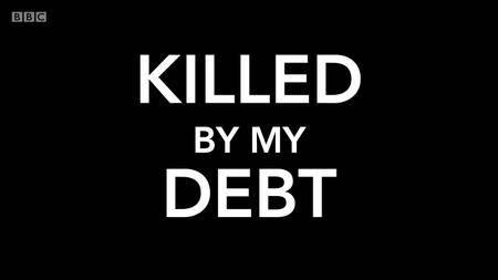 BBC - Killed By My Debt (2018)