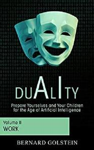 DUALITY (Volume 2 - Work): Prepare Yourselves and Your Children for the Age of Artificial Intelligence