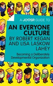 «A Joosr Guide to... An Everyone Culture by Robert Kegan and Lisa Laskow Lahey» by Joosr