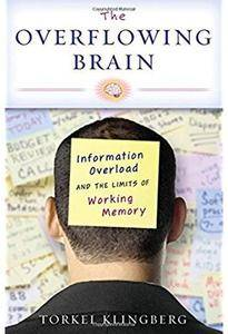 The Overflowing Brain: Information Overload and the Limits of Working Memory [Repost]