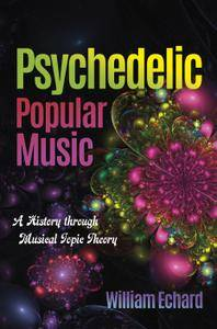 Psychedelic Popular Music: A History through Musical Topic Theory (Musical Meaning and Interpretation)