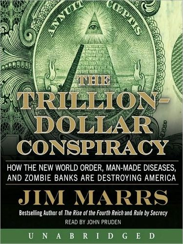 The Trillion-Dollar Conspiracy: How the New World Order, Man-Made Diseases, and Zombie Banks Are Destroying America (Audiobook)