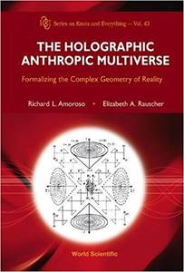 Holographic Anthropic Multiverse, The: Formalizing the Complex Geometry of Reality