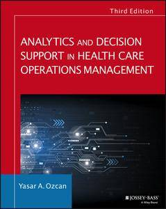 Analytics and Decision Support in Health Care Operations Management, Third Edition