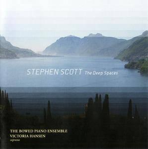 The Bowed Piano Ensemble, Victoria Hansen - Stephen Scott: The Deep Spaces (2006) [Re-Up]
