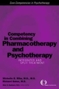 Competency in Combining Pharmacotherapy and Psychotherapy: Integrated and Split Treatment (Core Competencies in Psychotherapy)