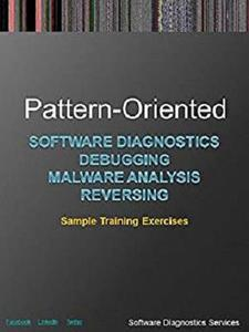 Pattern-Oriented Software Diagnostics, Debugging, Malware Analysis, Reversing: Sample Training Exercises