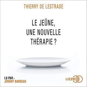 """Thierry de Lestrade, """"Le jeûne, une nouvelle thérapie ?"""""""