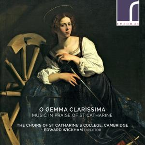 The Choirs of St Catharine's College, Cambridge & Edward Wickham - O Gemma Clarissima: Music in Praise of St Catharine (2019)