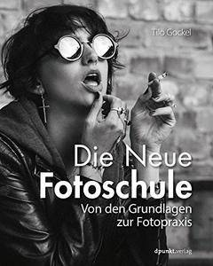 Die Neue Fotoschule: Von den Grundlagen zur Fotopraxis