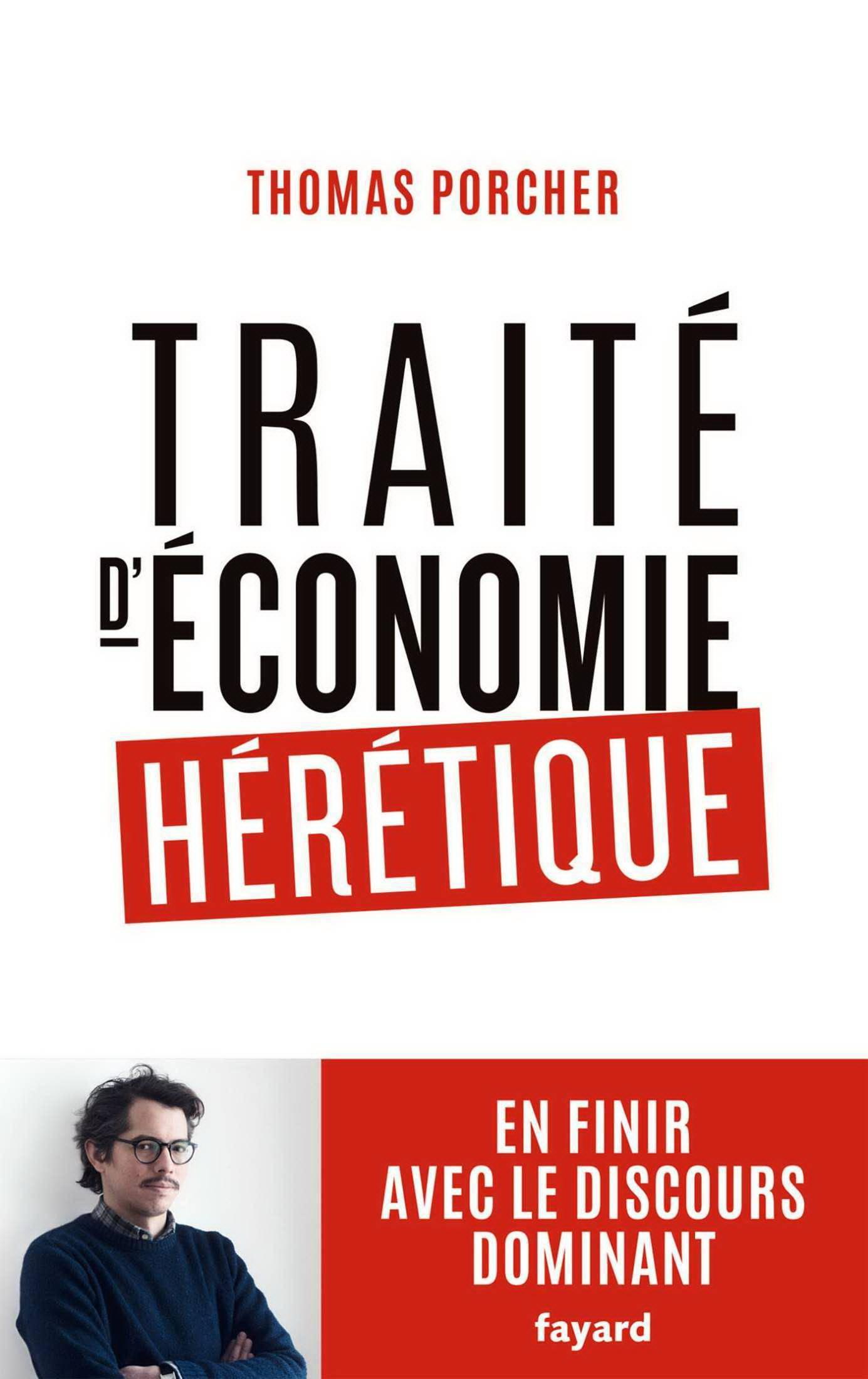 """Thomas Porcher, """"Traité d'économie hérétique: Pour en finir avec le discours dominant"""""""
