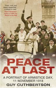 Peace at Last : A Portrait of Armistice Day, 11 November 1918