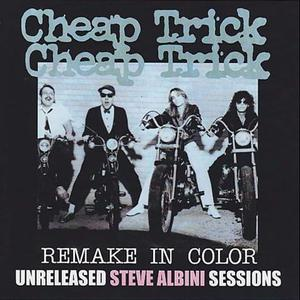 Cheap Trick - Remake In Color: Unreleased Steve Albini Sessions (2011) {Gypsy Eye Project}